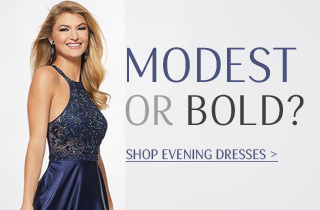 Modest or bold? Find Your Evening Wear.